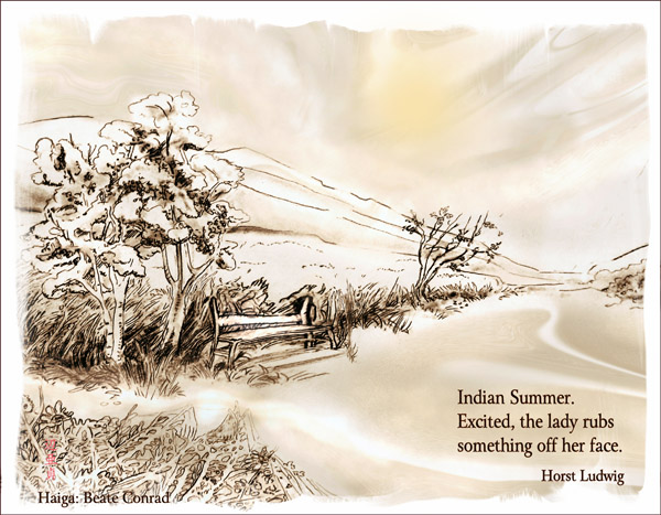'Indian summer / Excited, the lady rubs /something off her face' by Beate Conrad. Haiku by Horst Ludwig.