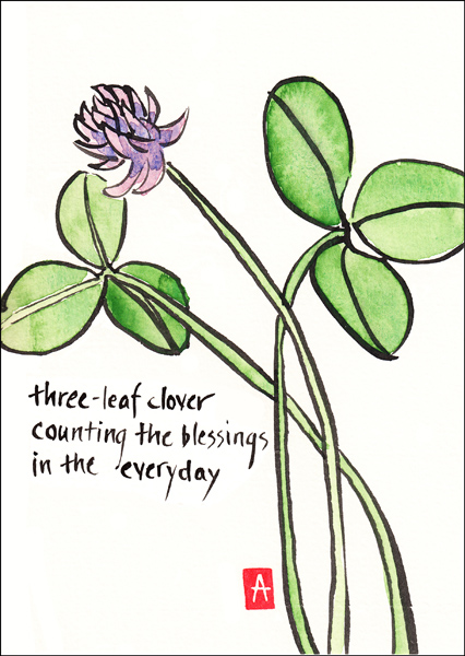 'three-leaf clover / counting the blessings / in the everyday' by Annette Makino.