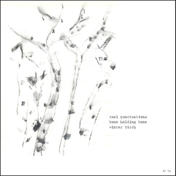 'coal punctuations / bone holding bone / winter birch' by Kay Tracy