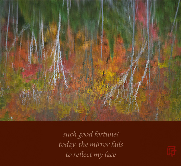'such good fortune! / today, the mirror fails / to reflect my face' by Ray Rasmussen