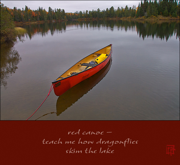 'red canoe� / teach me how the dragonflies / skim the lake' by Ray Rasmussen