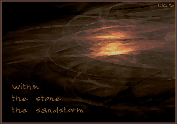 'within / the stone / the sandstorm' by Billie Dee. Haiku first published in Roadrunner Haiku Journal VII:3, August 2007.