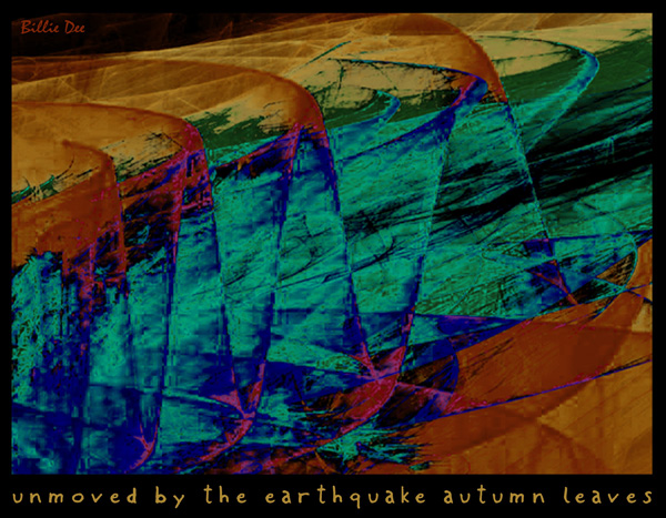 'unmoved by the earthquake autumn leaves' by Billie Dee