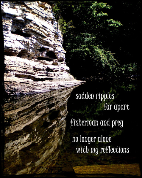 'sudden ripples / far apart / fisherman and prey / no longer alone / with my reflections' by Ron Kirkland