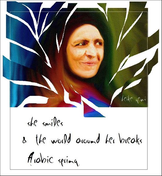 'she smiles / & the world around her breaks / Arabic spring' by Heike Gewi