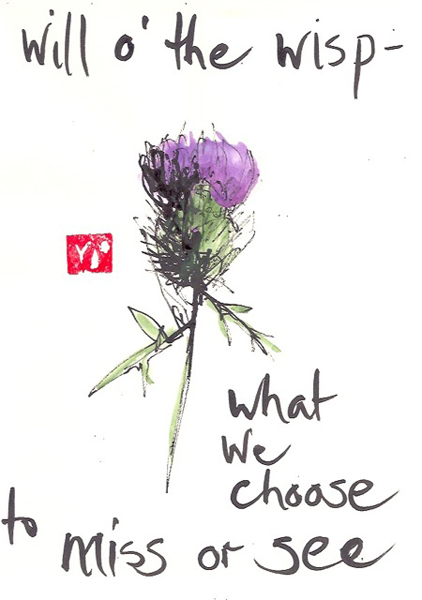 'will o' the wisp / what we choose / to miss or see' by Beth McFarland
