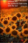 'crimson sky / the sunflower field turns / with the sun' by Ramesh Anand