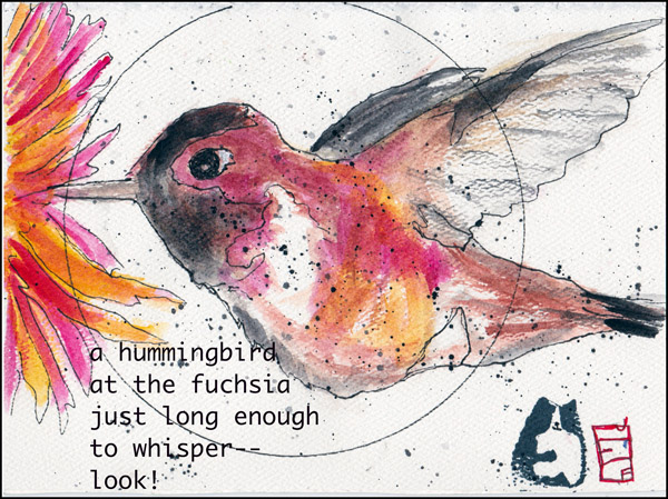 'a hummingbird / at the fuchsia / just long enough / to whisper� / look!' by Meeah Williams