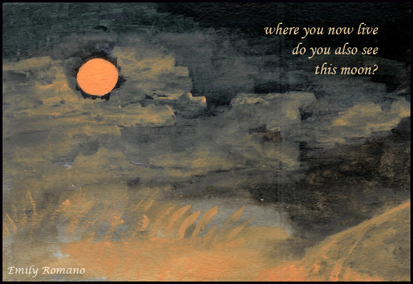 "'where you now live / do you also see this moon?"" by Emily Romano"