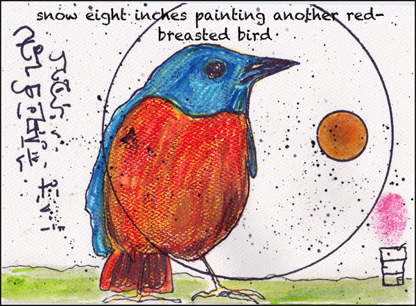 """'snow eight inches painting another red-breasted bird"""" by Meeah Williams"""