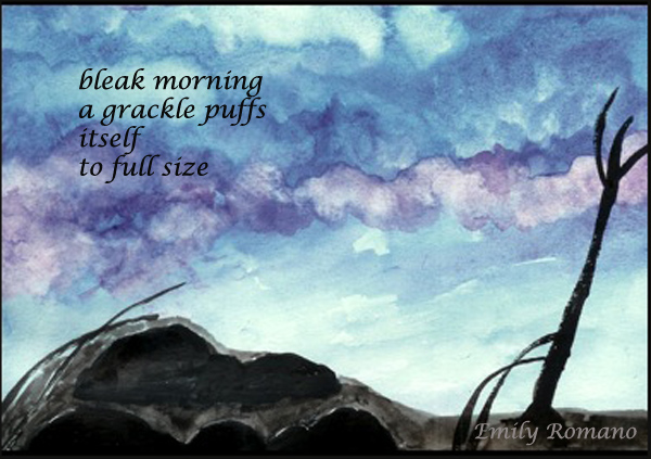 'bleak morning / a grackle puffs / itself / to full size' by Emily Romano