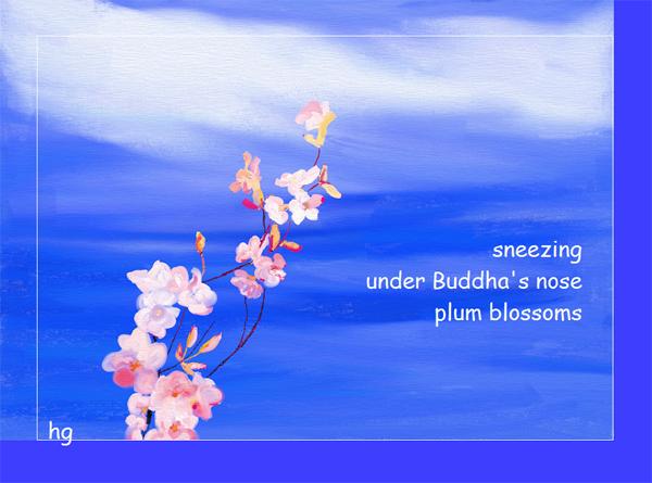 'sneezing / under Buddha's nose / plum blossoms' by Heike Gewi