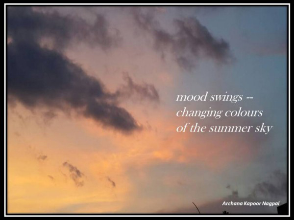 'mood swings / changing colors / of the summer sky' by Archana Nagpal