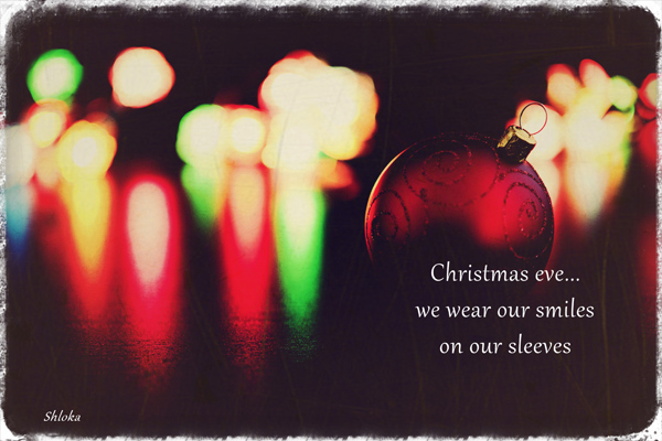 'Christmas eve... / we wear our smiles  / on our sleeves' by Shloka Shankar
