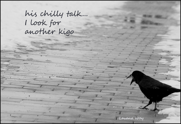 'his chilly talk / I look for / another kigo' by Lavana Kray