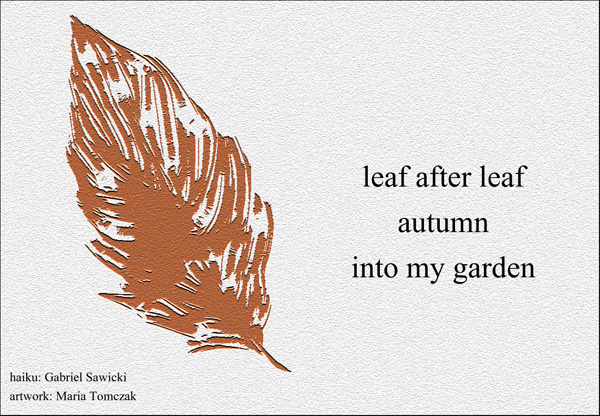 'leaf after leaf / autumn /  into my garden' by Maria Tomczak. Haiku by Gabriel Sawicki       t by Gabriel Sawicki