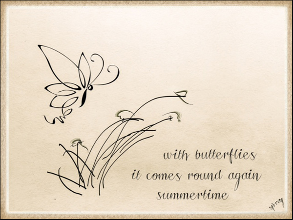 'with butterflies / it comes around again / summertime' by Sandi Pray