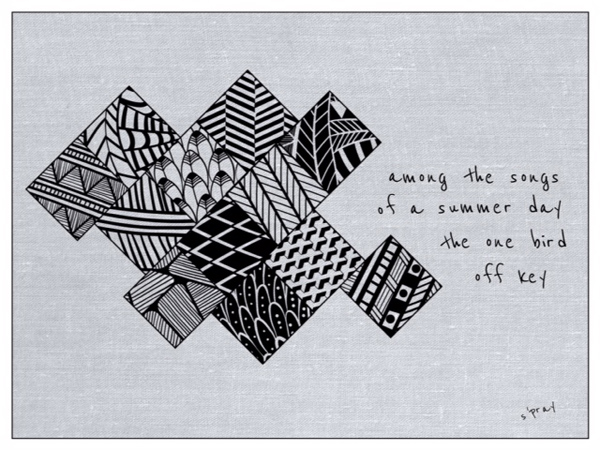 ' among the songs / of a summer day / the one bird / off key' by Sandi Pray