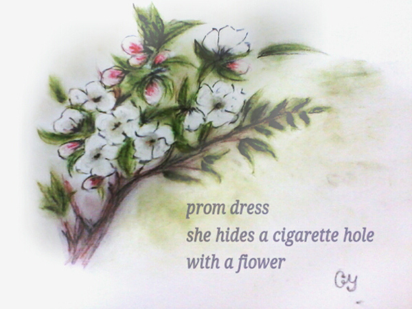 'prom dress / she hides a cigarette hole / with a flower' by Gregana Yaninska