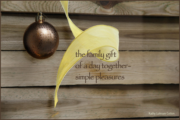'the family gift / of a day together� / simple pleasures' by Kathy Lohrum Cotton