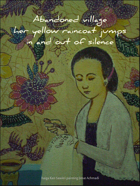 'Abandoned village / her yellow raincoat jumps / in and out of silence' by Ken Sawitri. Art by Jimat Achmadi. Haiku first published in Chrysanthemum 18 Oct 2015