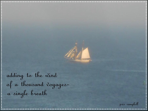 'adding to the wind / of a thousand voyages / a single breath' by Pris Campbell