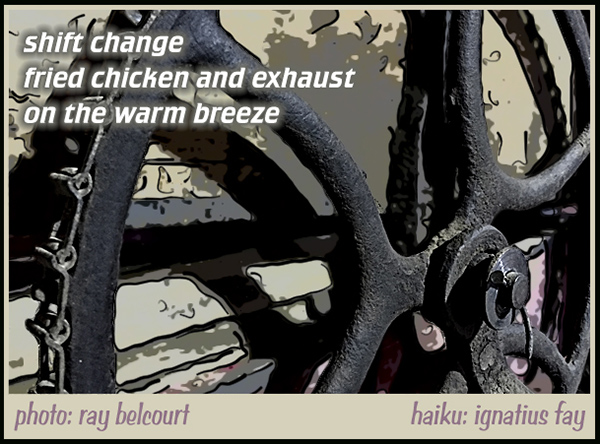 'shift change / fried chicken and exhaust / on the warm breeze' by Ignatius Fay. Art by Ray Belcourt