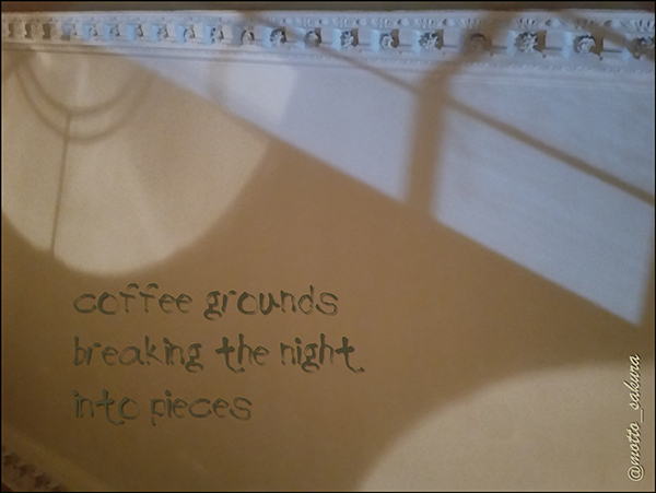 'coffee grounds / breaking the night / into pieces' by David Kelly