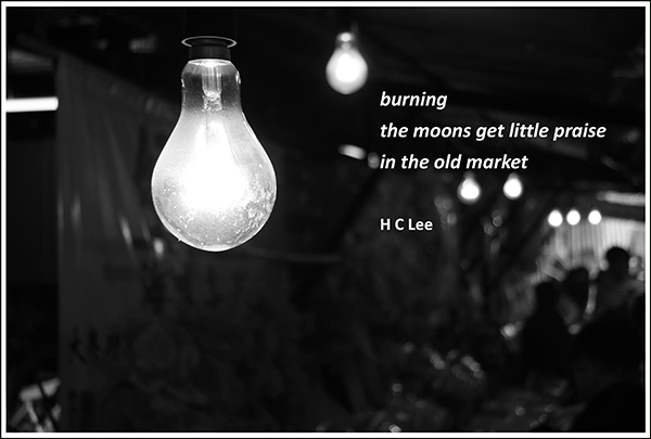 'burning / the moons get little praise / in the old market' by HC Lee