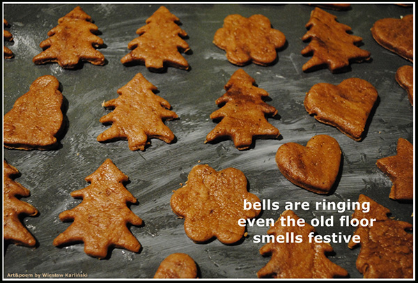 'bells are ringing / even the old floor / smells festive' by Wieslaw Krlinski