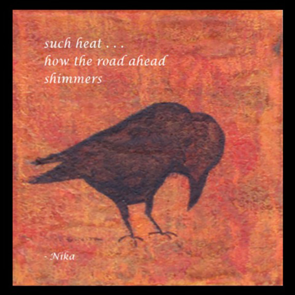 'such heat... / how the road ahead / shimmers' by Nika.
