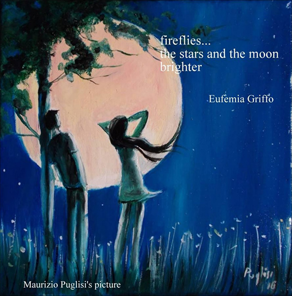 'fireflies.../the stars and the moon / broghter' by Eufemia Griffo. Art by Maurizio Puglisi