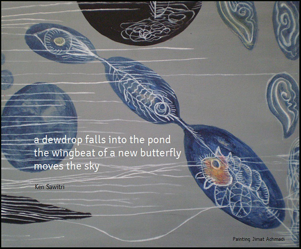 'a dewdrop falls into the pond /  the wingbeat of a new butterfly / moves the sky' by Ken Sawitri. Art by Jimat Achmadi. Haiku first published in the Asahi Haikuist Network 21 April 2017