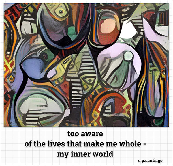 'too aware / of the lives that make me whole— / my inner world' by Ernesto Santiago