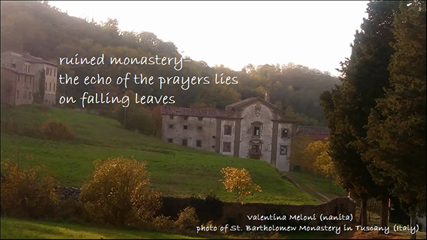 'ruined monastery / the echo of the prayers lies / on falling leaves' by Valentina Meloni