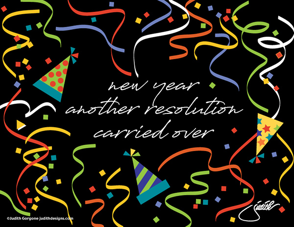 'new year / another resolution / carried over' by Judith Gorgone