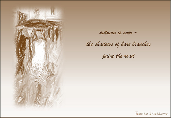'autumn is over� / the shadows of bare branches / paint the road' by Tsanka Shishkova