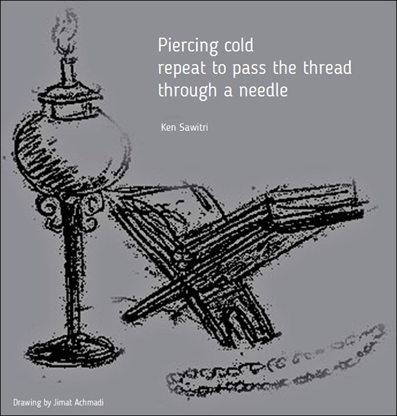 'piercing cold / repeat to pass the thread / through a needle' by Ken Sawitri. Art by Jimat Ahmadi. Haiku first published in The Cicada's Cry, Winter 2016