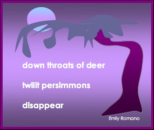 'down throats of deer/twilit persimmons / disappear'. by Emily Romano. Haiku first published in Modern Haiku XXI #3, 1990.