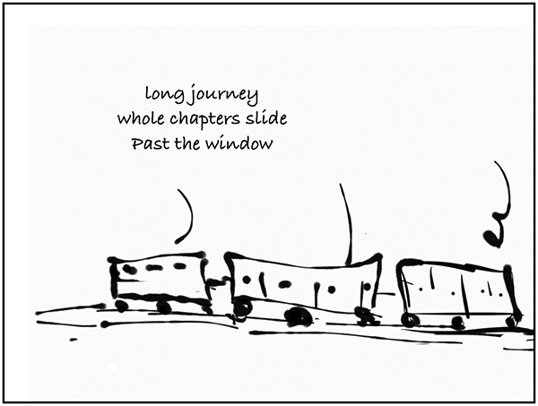 'long journey / whole chapters slide / past the window' by Barbara Kaufmann