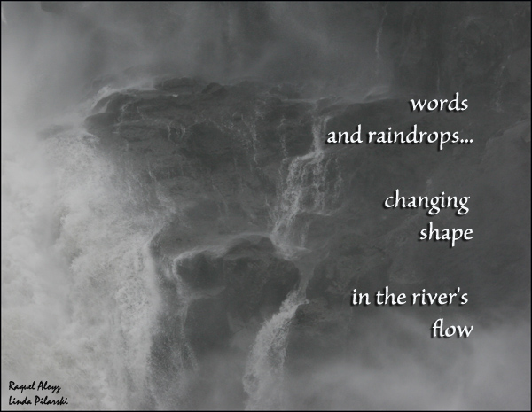 'words and raindrops...   / changing shape / in the river's flow' by Raquel Aloyz. Art by Linda Pilarski.