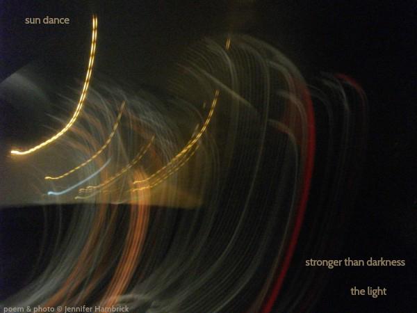 'sun dance / sronger than darkness / the light' by Jennifer Hambrick