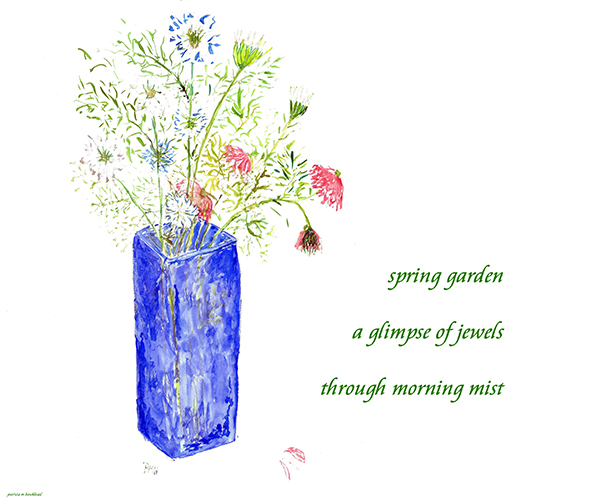 'spring garden / a glimpse of jewels / through morning mist' by Patricia Hawkhead.