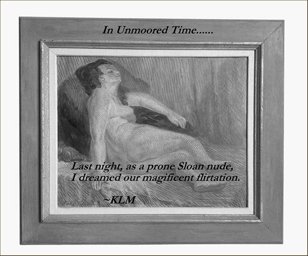 'In unmoored time / Last night, as a prone Sloan nude, / I dreamed our magnificant flirtation' by Karla Merrifield