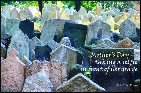 'Mother's day— / takig a selfie / in front of her grave' by Minh Pham