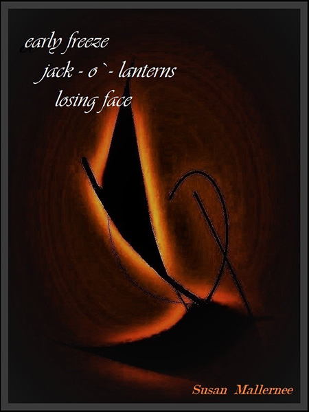 'early freeze / jack-o'-lanterns / losing face' by Susan Mallernee