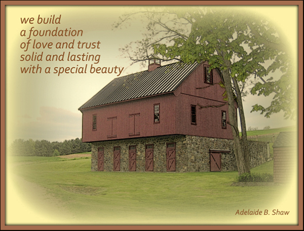 'we build / a foundation / of love and trust / solid and lasting / with a special beauty' by Adelaide Shaw
