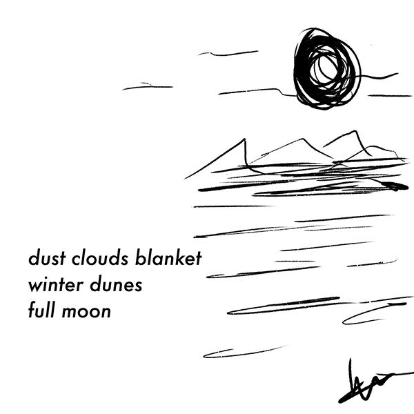 'dust clouds blanket / winter dunes / full moon' by Elancharan Gunasekaran
