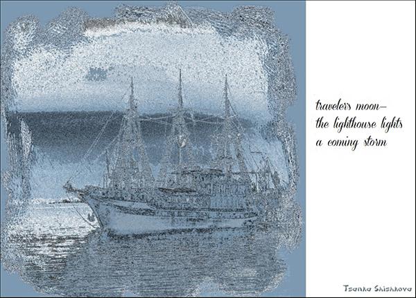 'traveler's moon— / the lighthouse lights / a coming storm' by Tsanka Shishkova