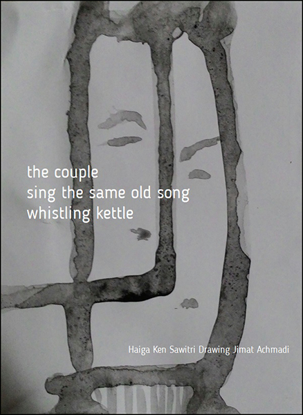 'the couple / sing the same old song / whistling kettle' by Ken Sawitri. Art by Jimat Ahmadi. Haiku first published in Ashai Shimbun 19 Feb 2016